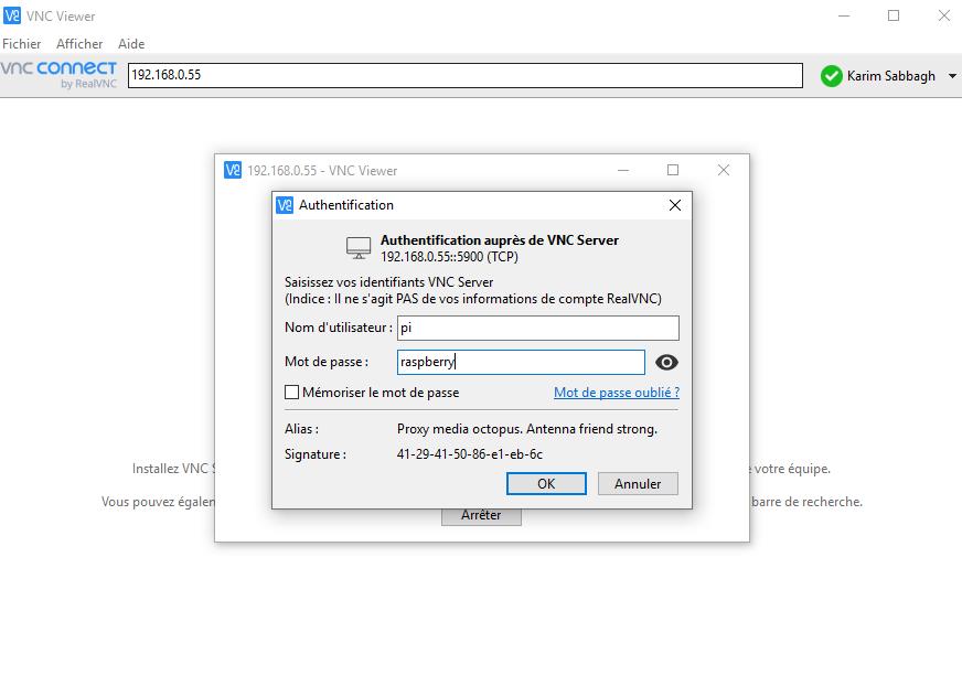 VNC Viewer  Fichier Afficher Aide  vnc connecT  192.168.0.55  E - Viewer  Authentification  Authentification auprès de VNC Server  (TCP)  Saisissez vos identifiants VNC Server  (Indice : II ne s'agit PAS de vos informations de compte RealVNC)  Nom d' utilisateur : pi  Mot de passe :  raspberpÀ  Mémoriser le mot de passe  Mot de passe oublié ?  Alias :  Signature :  Installez VNC  Vous pouvez égale  Proxy media octopus. Antenna friend strong.  41-29-41-50 86-e1-eb-6c  Annuler  Karim Sabbagh  votre équipe.  rre de recherche.