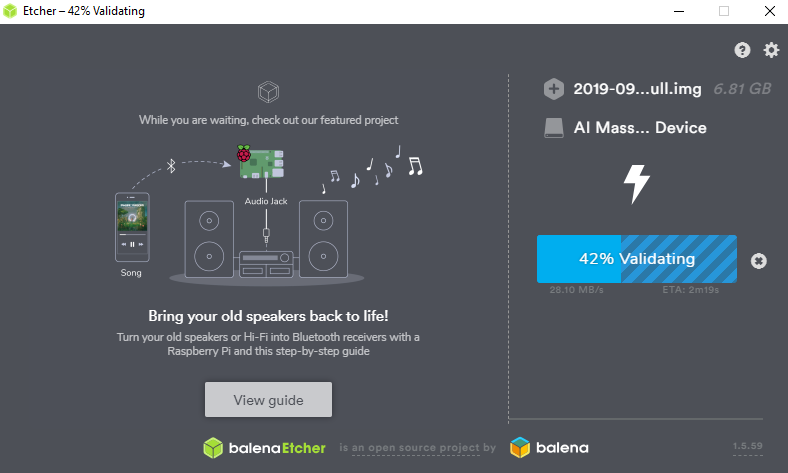 Etcher —42% Validating  While you are waitirw, m_lt OL' featured  Audio Jack  Bring your old speakers back to life!  Twn yow old speakers or H-Fi into receivers with a  Raspberry Pi and tws step-by-stg) guide  View guide  balena Etcher is an open source project by  .ull.img  6.81 GB  2019-09..  Al Mass... Device  42% Validating  o  balena  s.s9